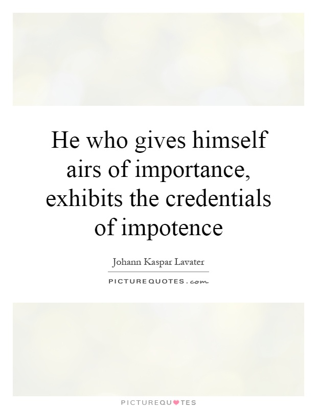 He who gives himself airs of importance, exhibits the credentials of impotence Picture Quote #1