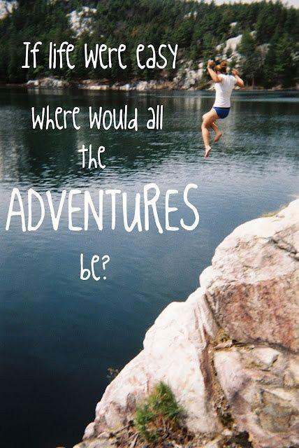 If life were easy where would all the adventures be Picture Quote #1