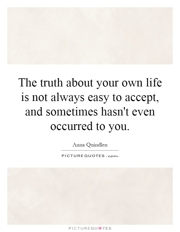 The Truth About Your Own Life Is Not Always Easy To Accept