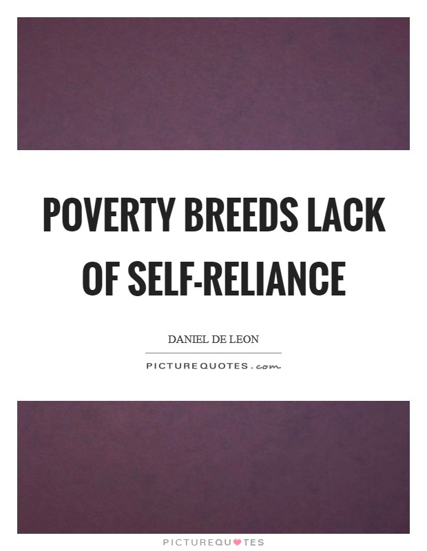 Poverty breeds lack of self-reliance Picture Quote #1