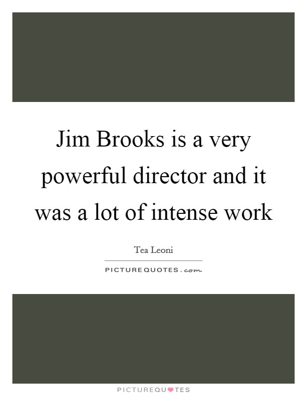 Jim Brooks is a very powerful director and it was a lot of intense work Picture Quote #1