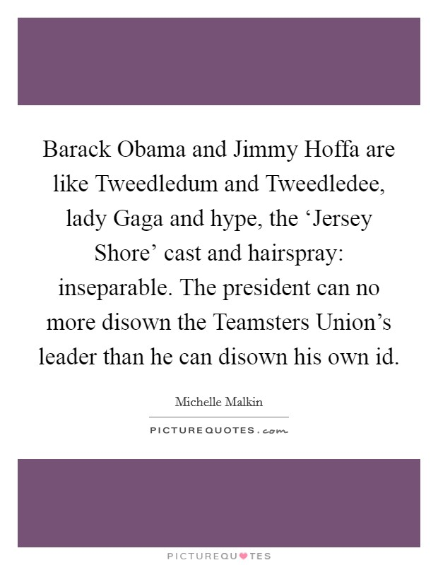Barack Obama and Jimmy Hoffa are like Tweedledum and ...