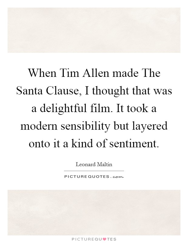 When Tim Allen made The Santa Clause, I thought that was a ...