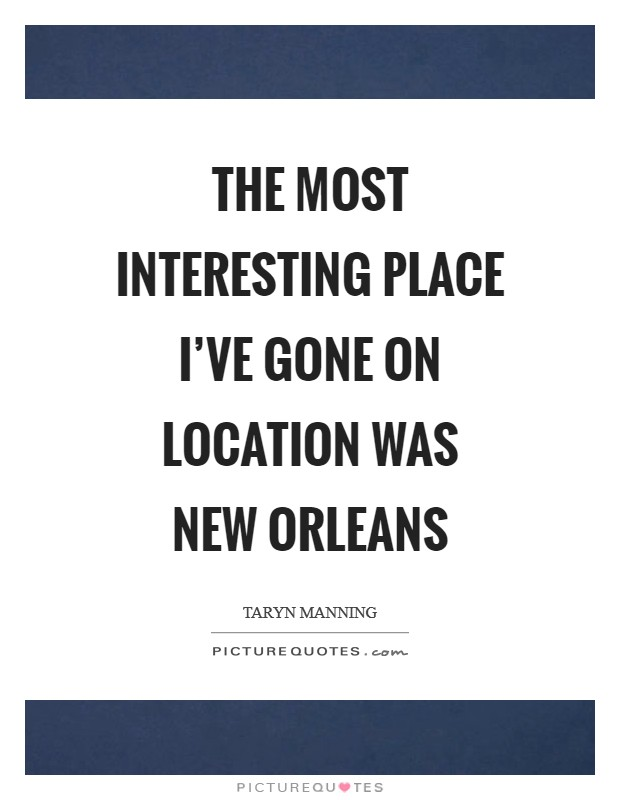 The most interesting place I've gone on location was New Orleans Picture Quote #1