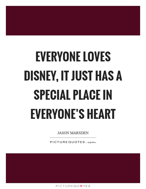 Everyone loves Disney, it just has a special place in everyone's heart Picture Quote #1