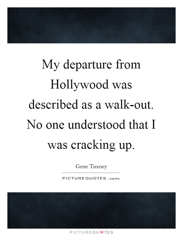 My departure from Hollywood was described as a walk-out. No one understood that I was cracking up Picture Quote #1