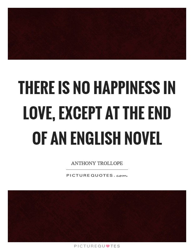 There is no happiness in love, except at the end of an English novel Picture Quote #1