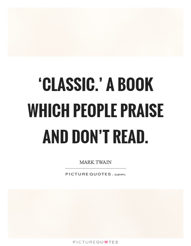 'Classic.' A book which people praise and don't read Picture Quote #1