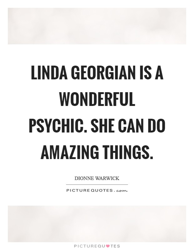 Linda Georgian is a wonderful psychic. She can do amazing things Picture Quote #1