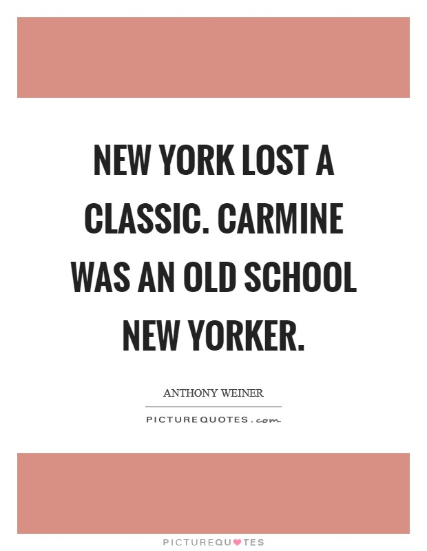 New York lost a classic. Carmine was an old school New Yorker Picture Quote #1