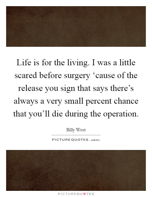 Life Is For The Living I Was A Little Scared Before Surgery