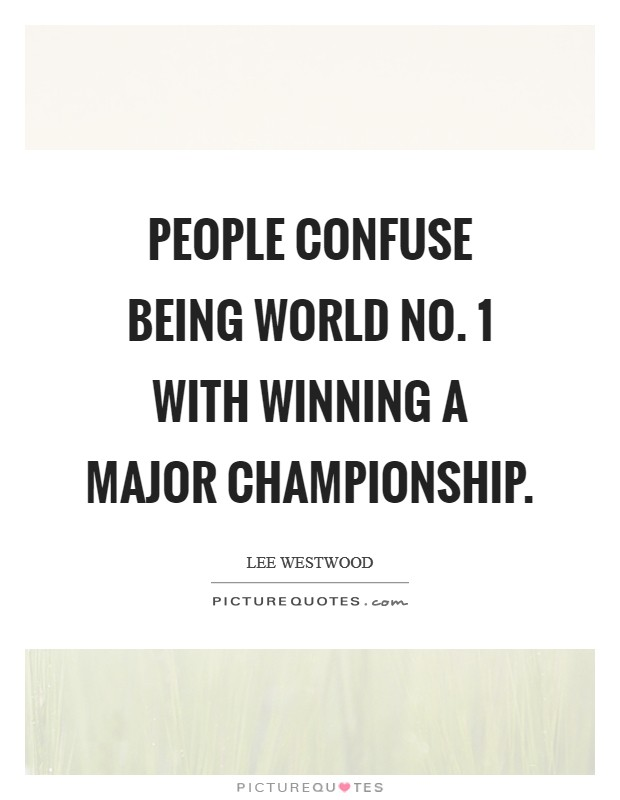People confuse being world No. 1 with winning a Major championship Picture Quote #1
