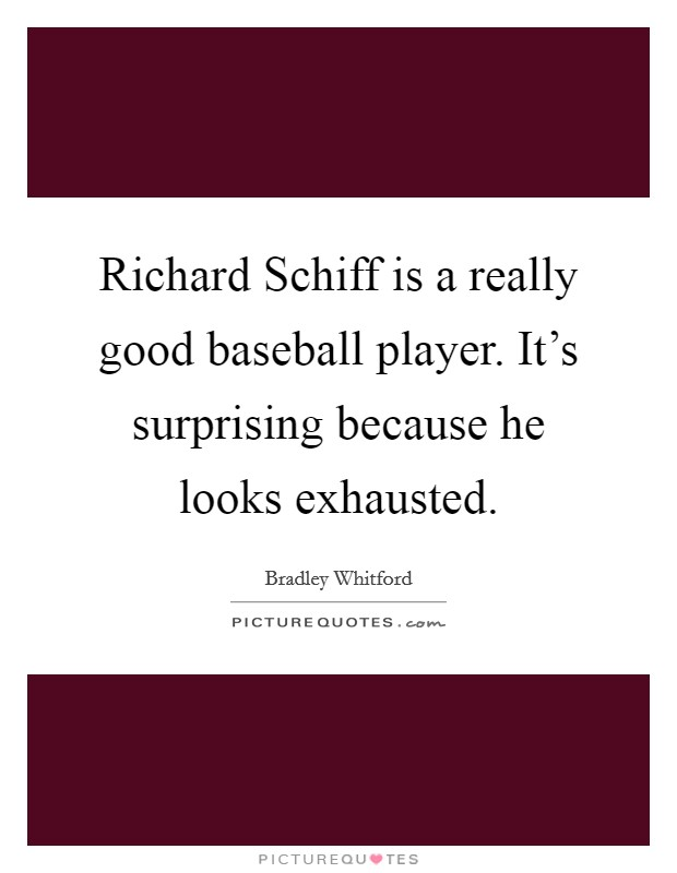 Richard Schiff is a really good baseball player. It's surprising because he looks exhausted Picture Quote #1