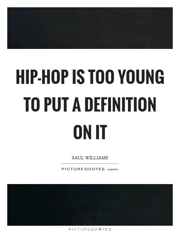 Hip-hop is too young to put a definition on it Picture Quote #1