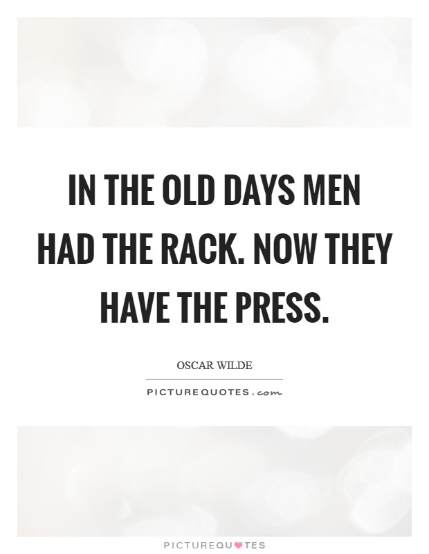 In the old days men had the rack. Now they have the Press Picture Quote #1