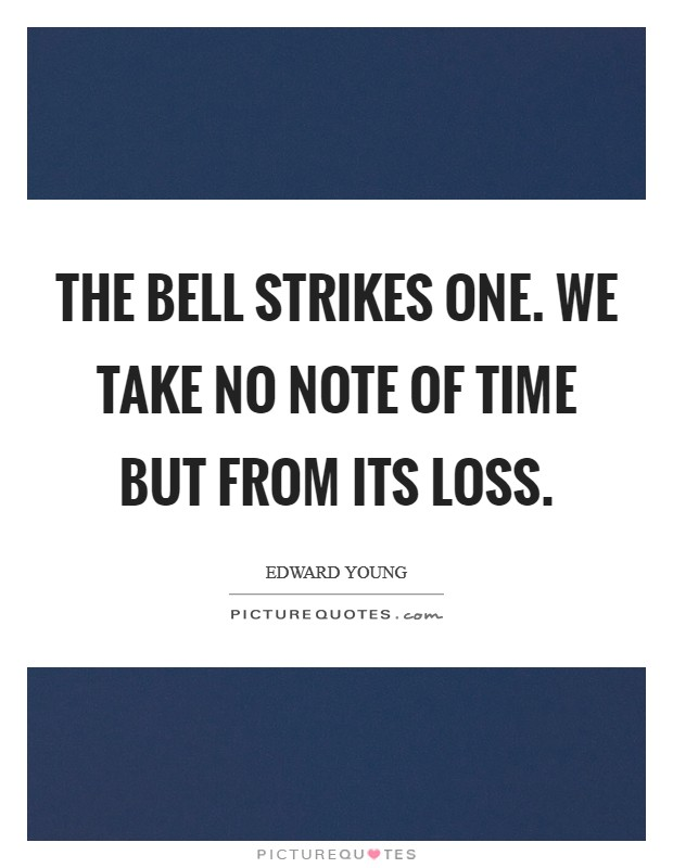 The bell strikes one. We take no note of time But from its loss Picture Quote #1