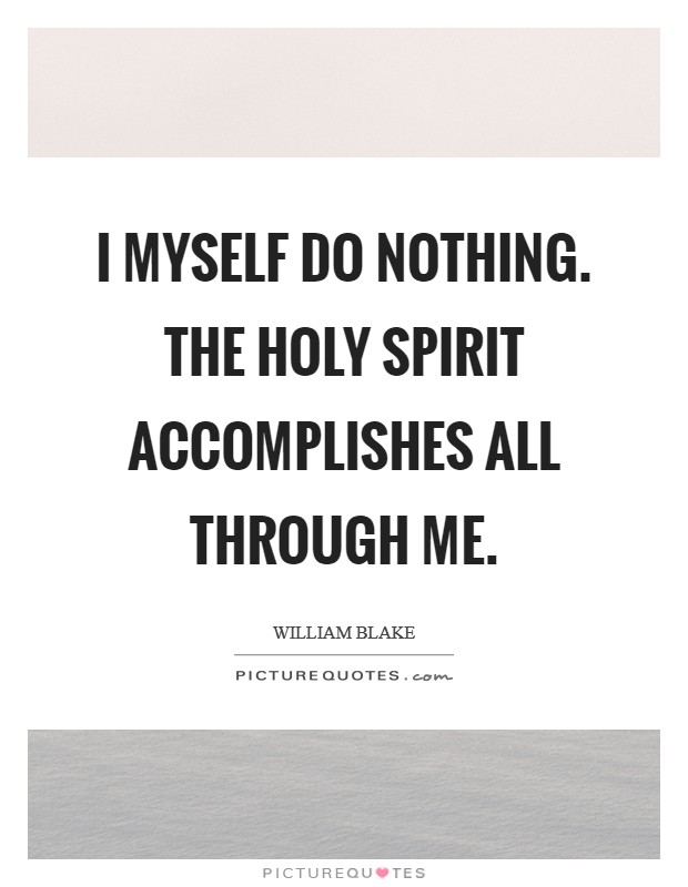 I myself do nothing. The Holy Spirit accomplishes all through me Picture Quote #1