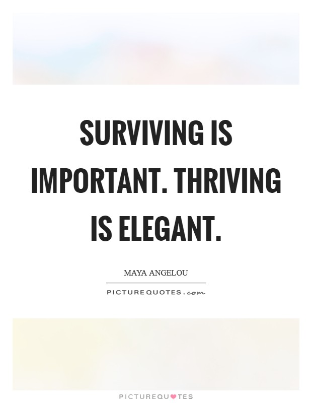 Surviving is important. Thriving is elegant Picture Quote #1