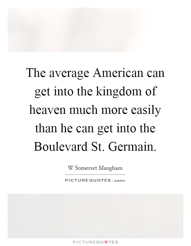 The average American can get into the kingdom of heaven much more easily than he can get into the Boulevard St. Germain Picture Quote #1
