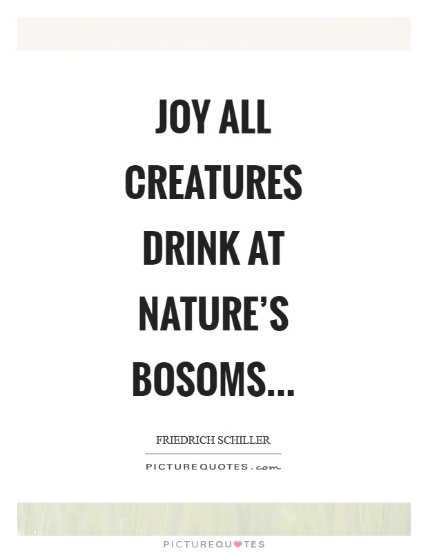 Joy all creatures drink At nature's bosoms Picture Quote #1