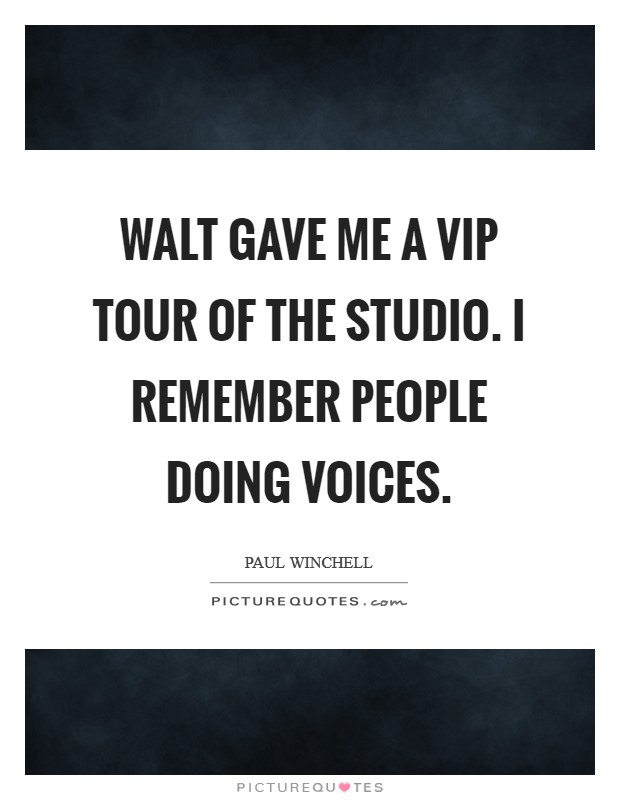 Walt gave me a VIP tour of the studio. I remember people doing voices Picture Quote #1