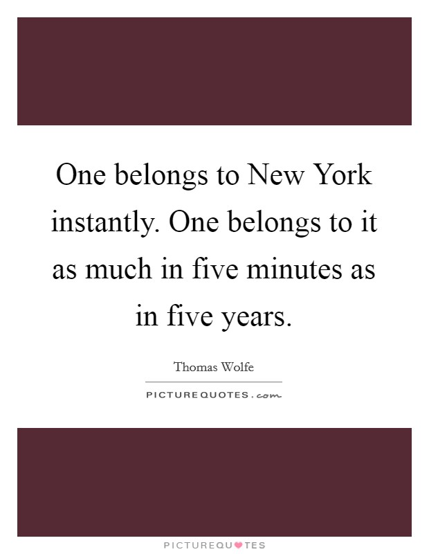 One belongs to New York instantly. One belongs to it as much in five minutes as in five years Picture Quote #1