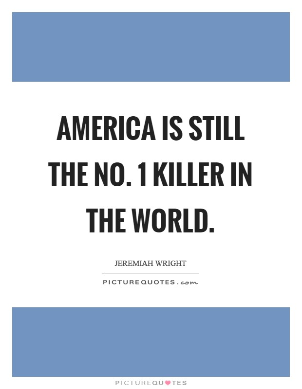 America is still the No. 1 killer in the world Picture Quote #1