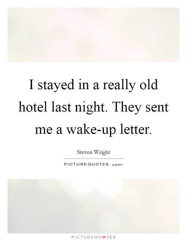 I stayed in a really old hotel last night. They sent me a wake-up letter Picture Quote #1