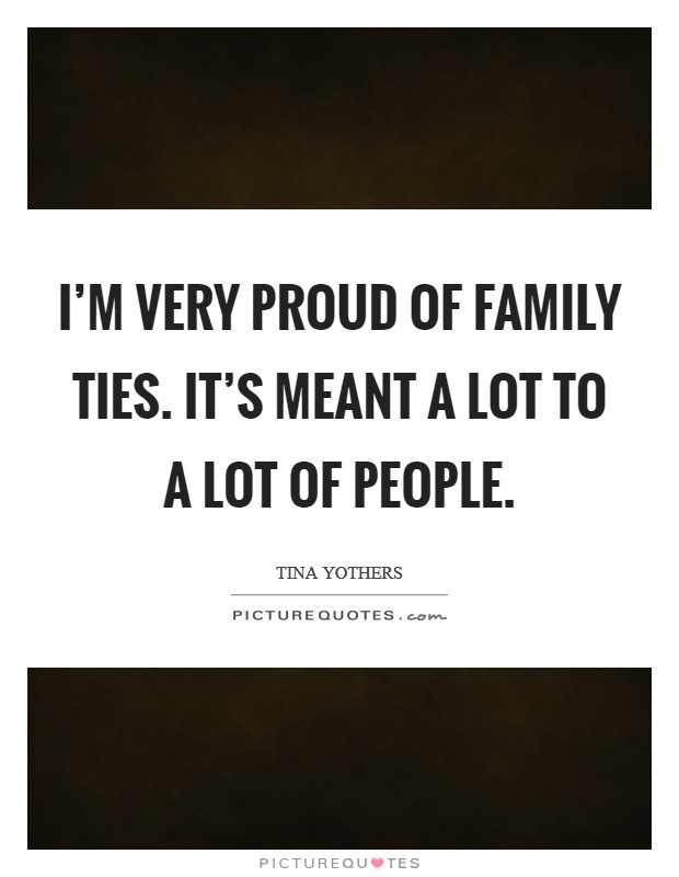 I'm very proud of Family Ties. It's meant a lot to a lot of people Picture Quote #1