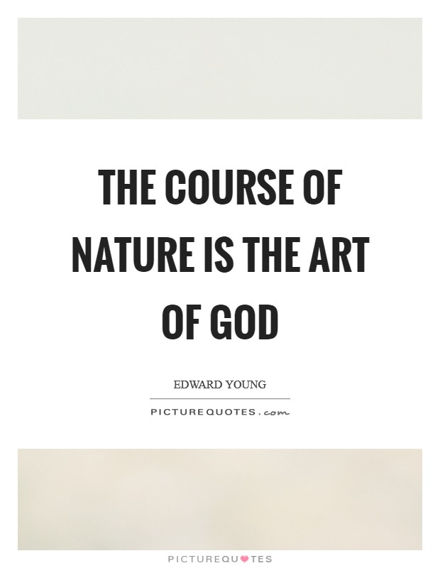 The course of Nature is the art of God Picture Quote #1