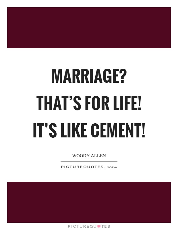 Marriage? That's for life! It's like cement! Picture Quote #1