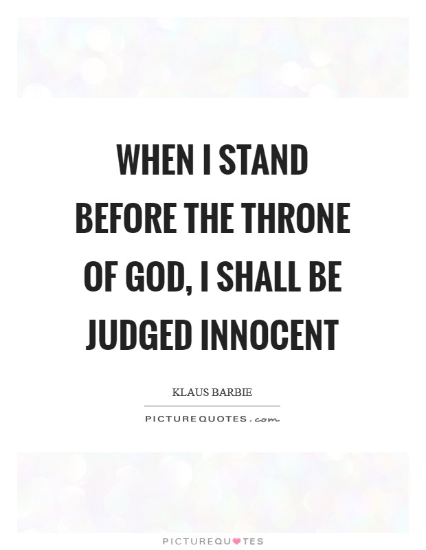 When I stand before the throne of God, I shall be judged Innocent Picture Quote #1