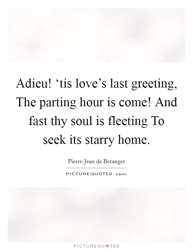 Adieu! 'tis love's last greeting, The parting hour is come! And fast thy soul is fleeting To seek its starry home Picture Quote #1
