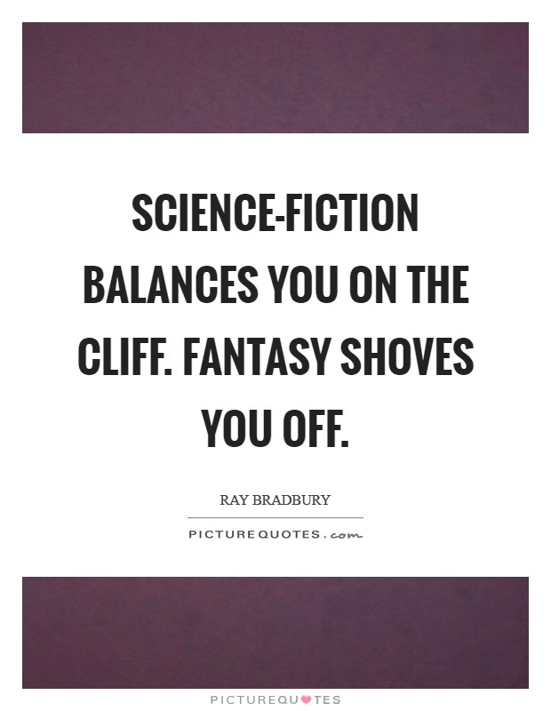 Science-fiction balances you on the cliff. Fantasy shoves you off Picture Quote #1