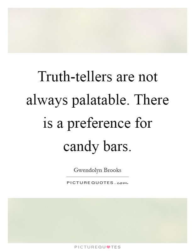 Truth-tellers are not always palatable. There is a preference for candy bars Picture Quote #1