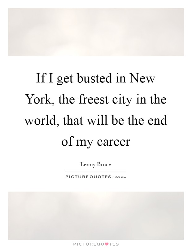 If I get busted in New York, the freest city in the world, that will be the end of my career Picture Quote #1