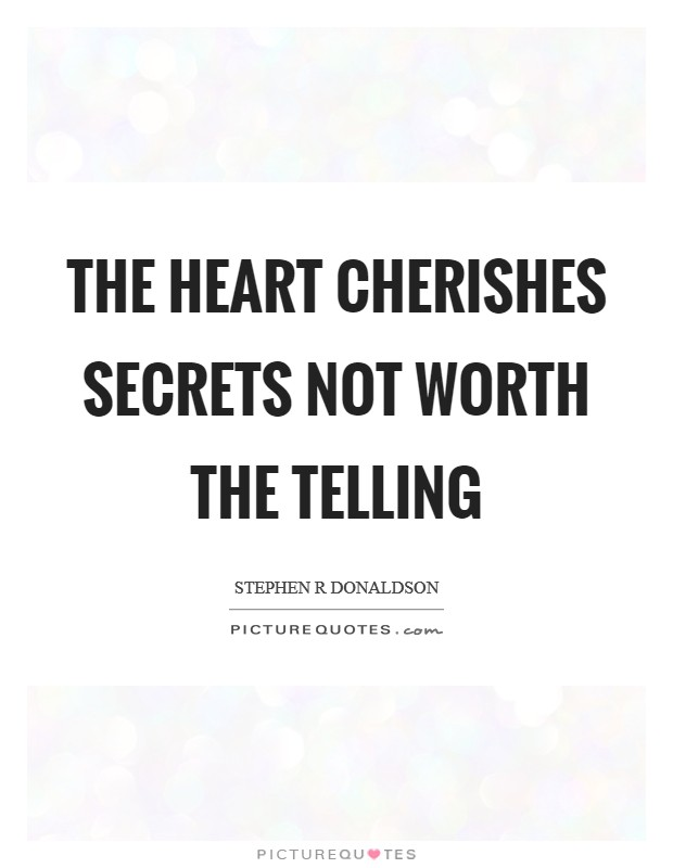 The heart cherishes secrets not worth the telling Picture Quote #1