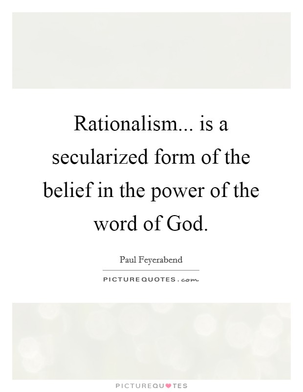 Rationalism... is a secularized form of the belief in the power of the word of God Picture Quote #1