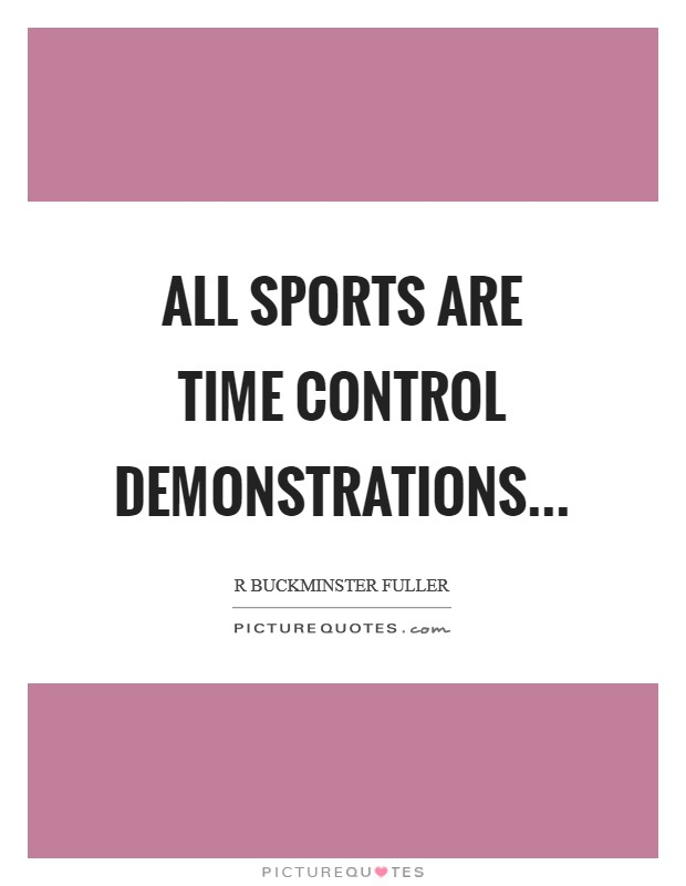 All sports are time control demonstrations Picture Quote #1