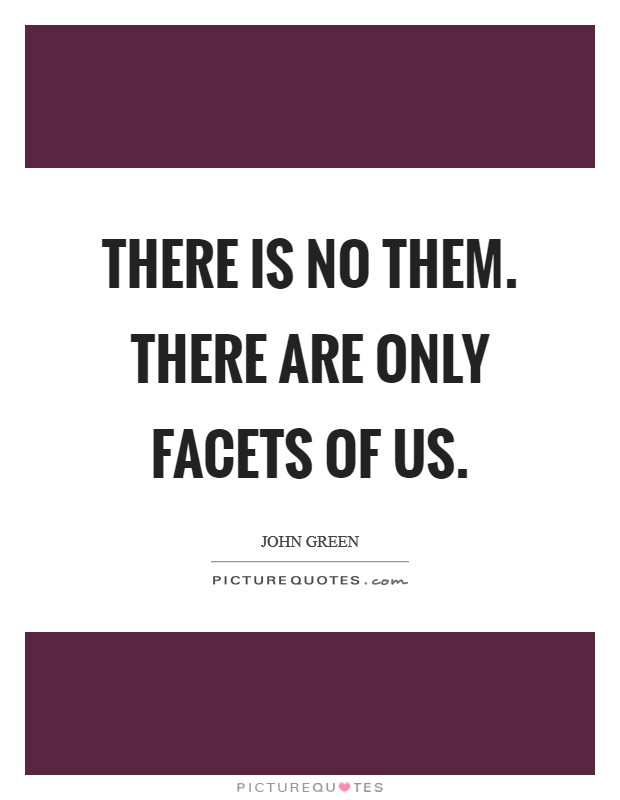 There is no Them. There are only facets of Us Picture Quote #1