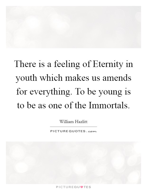 There is a feeling of Eternity in youth which makes us amends for everything. To be young is to be as one of the Immortals Picture Quote #1