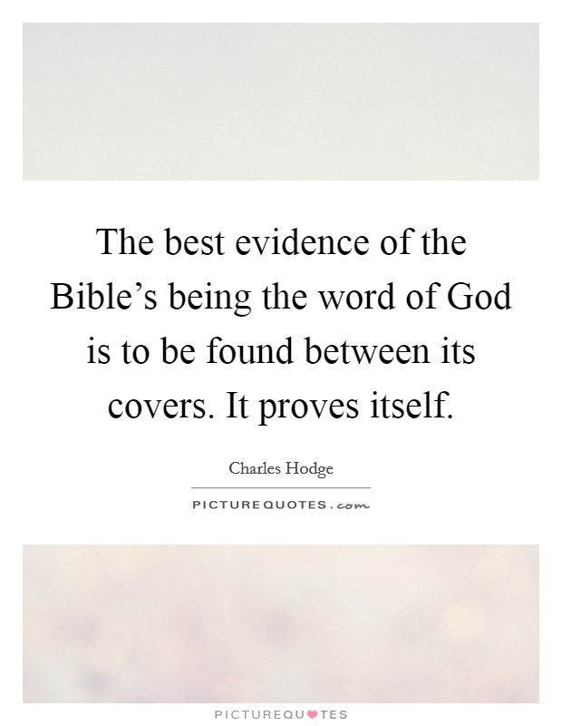 The best evidence of the Bible's being the word of God is to be found between its covers. It proves itself Picture Quote #1