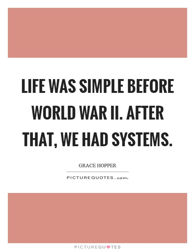 Life was simple before World War II. After that, we had systems Picture Quote #1