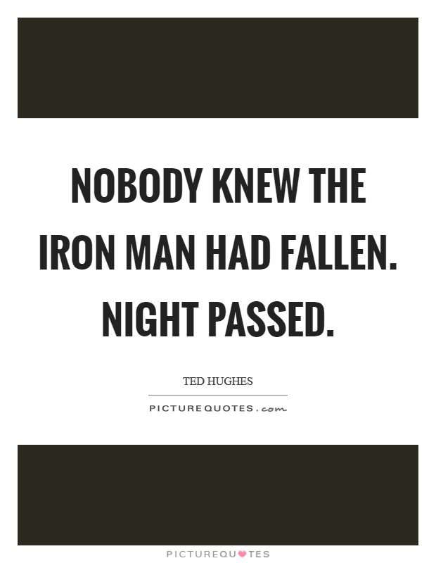 Nobody knew the Iron Man had fallen. Night passed Picture Quote #1