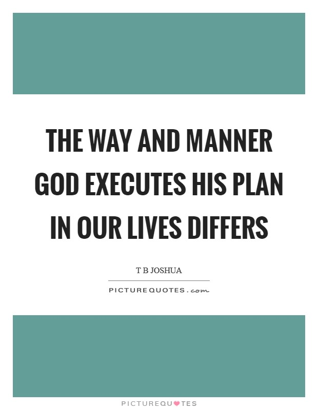 The way and manner God executes His plan in our lives differs Picture Quote #1