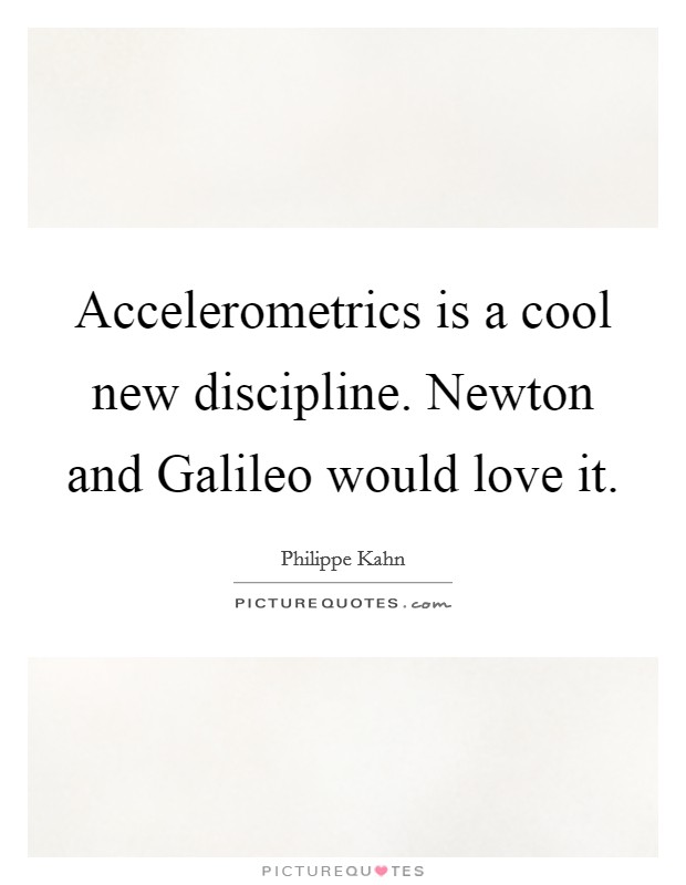 Accelerometrics is a cool new discipline. Newton and Galileo would love it Picture Quote #1