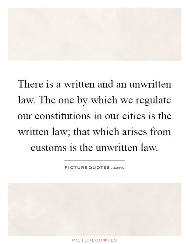 two sources of unwritten law Unwritten law is law that has not been enacted by the legislature (parliament and the state assemblies) and this law is not found in the written federal.