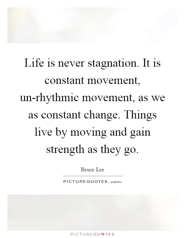 Life is never stagnation. It is constant movement, un-rhythmic movement, as we as constant change. Things live by moving and gain strength as they go Picture Quote #1