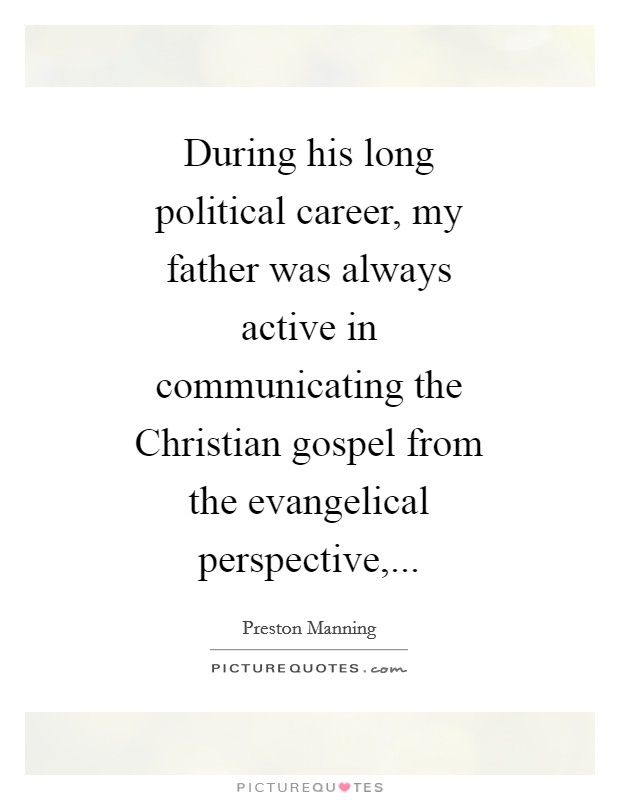 During his long political career, my father was always active in communicating the Christian gospel from the evangelical perspective, Picture Quote #1