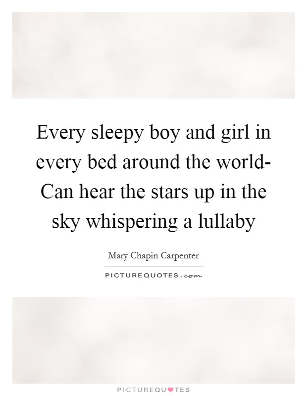 Every sleepy boy and girl in every bed around the world- Can hear the stars up in the sky whispering a lullaby Picture Quote #1
